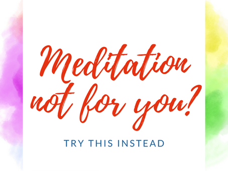 If You Feel Like Meditation Isn't For You, Try This Instead: