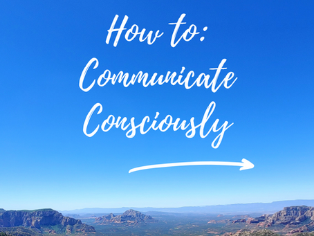 How to: Consciously Communicate