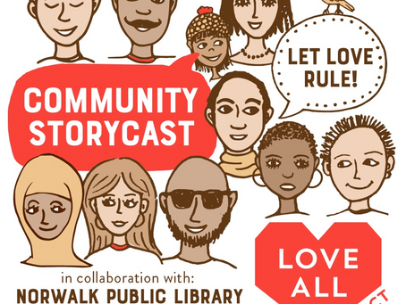 Norwalk Public Library presents Community Storycast, a Love-All Project, for Norwalk First Friday