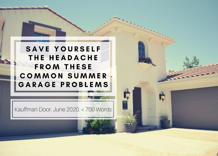 Save Yourself the Headache from These Common Summer Garage Problems