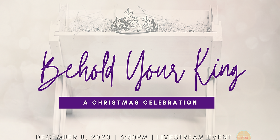 """""""Behold Your King"""" A Woven Christmas Livestream Event"""