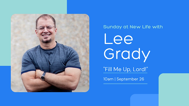 """""""Fill Me Up, Lord!"""" Sunday at New Life with Guest Speaker Lee Grady"""