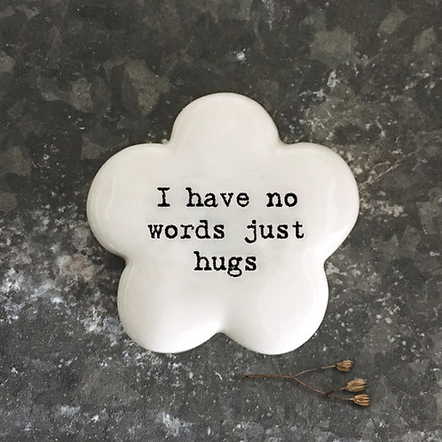 'No words just hugs' Flower Positivity Pebble