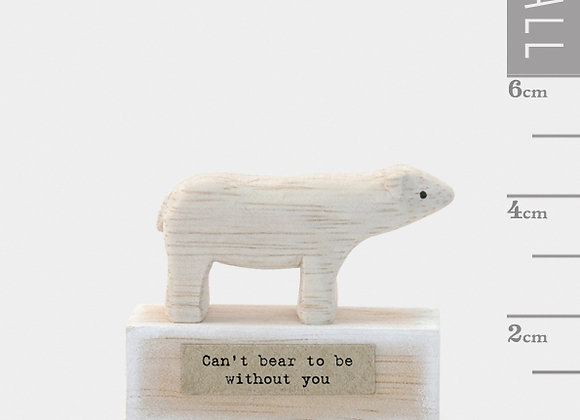 Little Wooden 'Can't bear to be without you' Mini Figurine