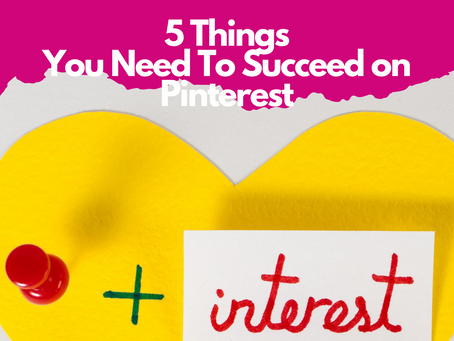 5 Thing You Need To Succeed On Pinterest
