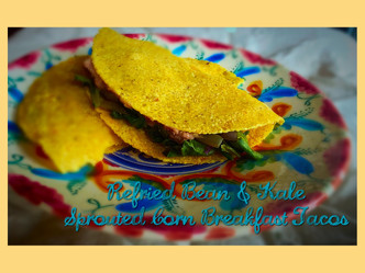 Refried Bean & Kale Sprouted Corn Breakfast Tacos