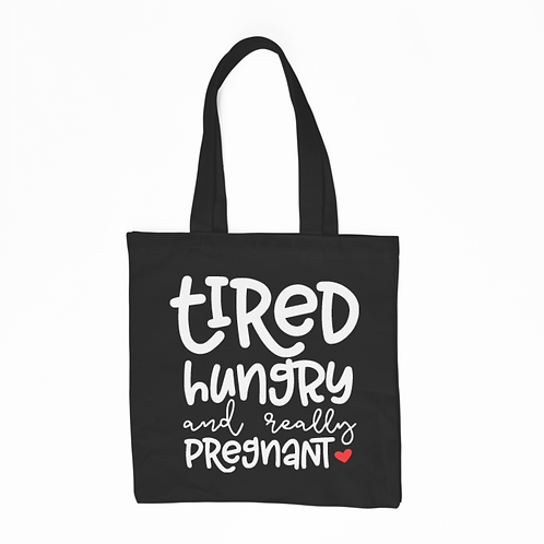 Tired Hungry and Pregnant Tote Bag