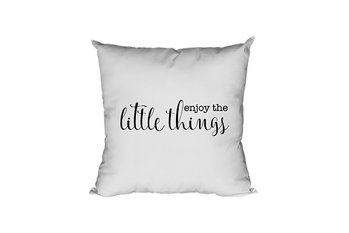 Enjoy The Little Things Pillow Case