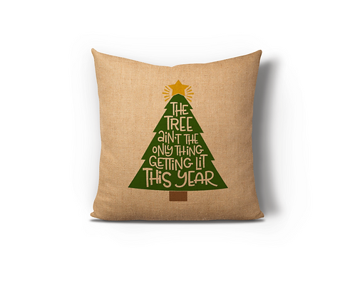 Tree A'int the Only Things Getting Lite Burlap Pillow Case