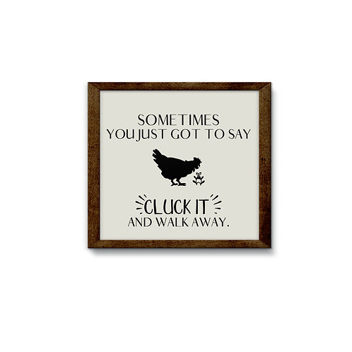 Cluck It & Walk Away Reverse Canvas Sign