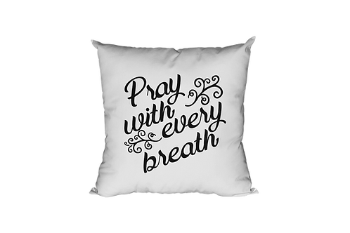 Pray With Every Breath Pillow Case