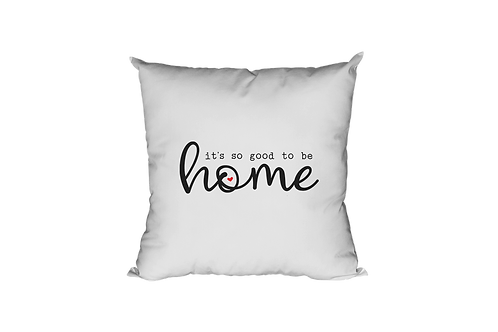 It's So Good To Be Home Pillow Case
