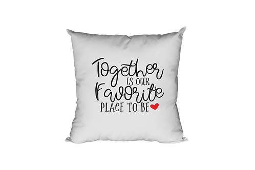 Together Is Our Favorite Place Pillow Case