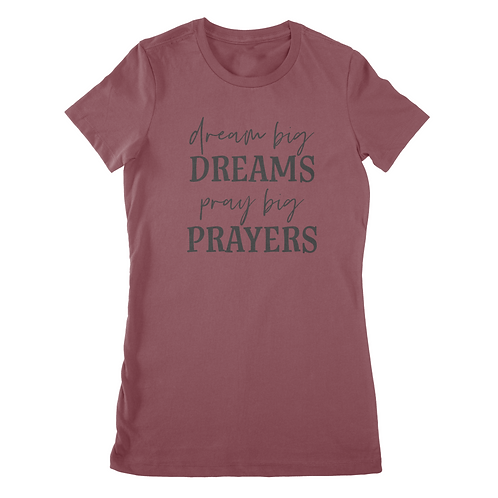 Dream Big Dreams The Favorite Woman's Tee