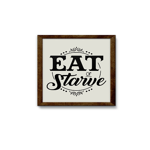 Eat or Starve Reverse Canvas Sign