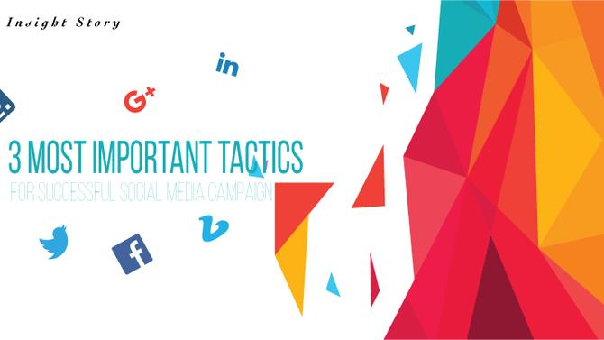 3 Most Important Tactics for Successful Social Media Campaign