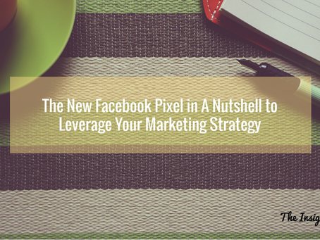 The New Facebook Pixel in A Nutshell to Leverage Your Marketing Strategy