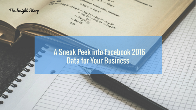 A Sneak Peek into Facebook 2016 Data for Your Business
