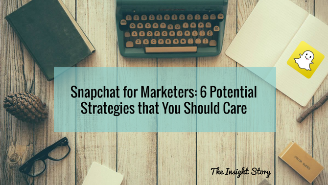Snapchat for Marketers:  6 Potential Strategies that You Should Care