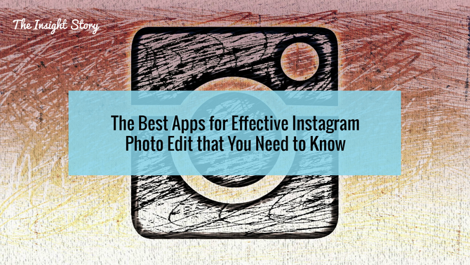 The Best Apps for Effective Instagram Photo Edit that You Need to Know