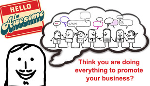 Think you are doing everything to promote your business?