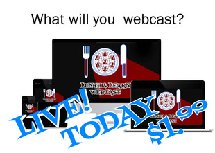 You could already be doing things that would make for excellent webcasts.