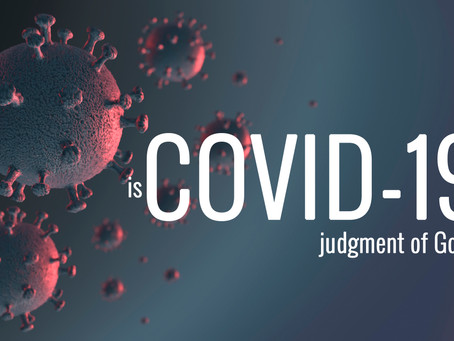 Is COVID 19 the Judgment of God?!