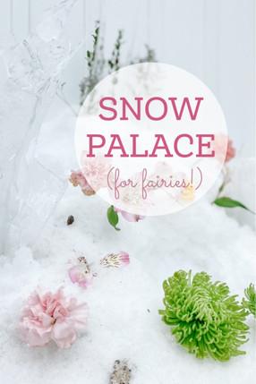 SNOW PALACE (FOR FAIRIES!)