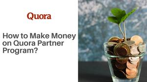 How to make money from quora partner program