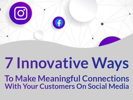 7 Innovative Ways To Make Meaningful Connections With Your Customers On Social Media