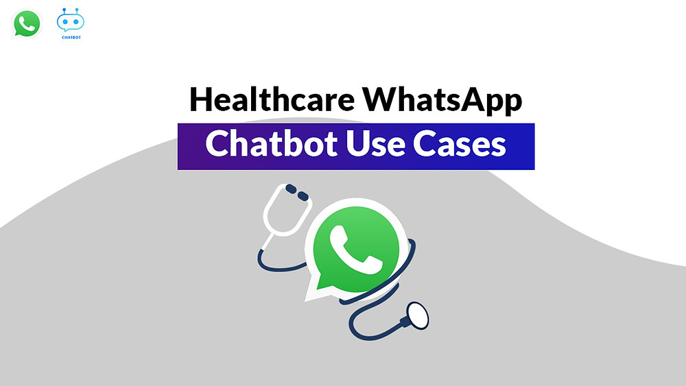 Whatsapp chatbot healthcare usecases