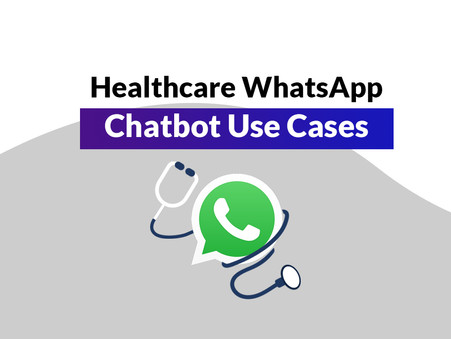 Healthcare WhatsApp Chatbot Use Cases - For Hospitals and Clinics