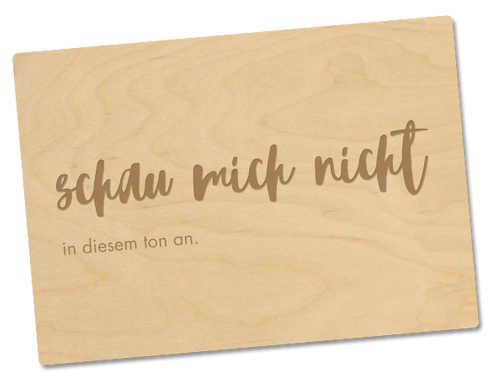 Holzpostkarte «schau mich nicht in diesem ton an»