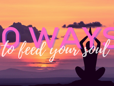 10 ways to feed your soul
