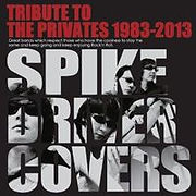 Tribute To The Privates 1983ー2013 「spike Driver Covers」 1.「君が好きだから」 THE HAVENOT'S with PATCH  2.「LET'S GO CRAZY」ガルウイングス 3.「BIRDS WIN」 THE HOT TiMES 4.「LUCKY MAN」Los Tailors 5.「STEADY ROLLIN' TRAIN」HONEY MAKER 6.「気まぐれロメオ」 MEGA STOPPER  7.「一人ぼっちのバラード」高木まひことシェキナベイベーズ 8.「切り裂きジャック」 REBEL★ACTION 9.「恋の一発屋」 ザ・シックスブリッツ 10.「SPIKE DRIVER BLUES」夜のストレンジャーズ 11.「OH!STUPID」 IGUWANNAS 12.「BYE-BYE GIRL」les cappuccino 13.「PSYCHO 17」 NYLON 14.「CANDY」 SUIREN 15.「STRAY CAT WALK」The Mantis 16.「it's alright!」 SHOTGUN RUNNNERS 17.「DRIVE ALL NIGHT」The Six Strings