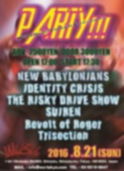 Aug 21, 2016 【 PARTY!!! 】 2016/08/21 sun 東京 新宿 WILD SIDE TOKYO 17:30 / 18:00 【 LIVE ACT 】 SUIREN Identity Crisis THE RISKY DRIVE SHOW NEW BABYLONIANS Teisection Revolt of Roger ¥2500 + 1D / ¥3000 + 1D