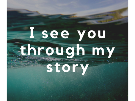 I see you through the lens of my life story