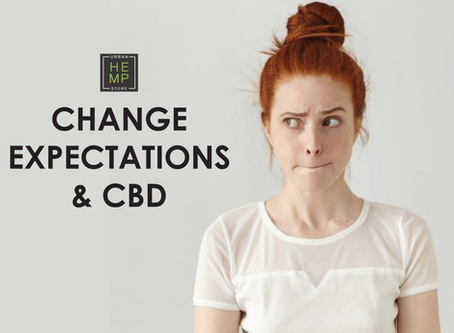 Change, Expectations & CBD