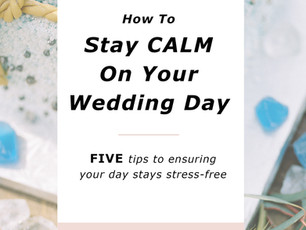 Wedding Day: 5 Tips For Staying Calm On Your Wedding Day