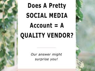 Does A Pretty Social Media Account = A Quality Wedding Vendor?