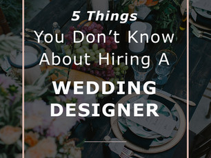 Wedding Designer: 5 Things You Don't Know About Hiring A Wedding Stylist