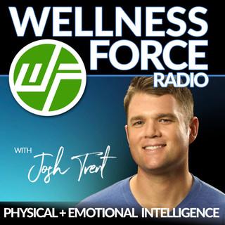 Wellness Force Radio with Josh Trent