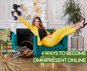 4 Ways To Become Omnipresent Online