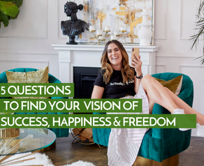 5 Questions To Find Your Vision Of Success, Happiness & Freedom