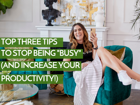 "Top Three Tips To Stop Being ""Busy"" (And Increase Your Productivity!)"
