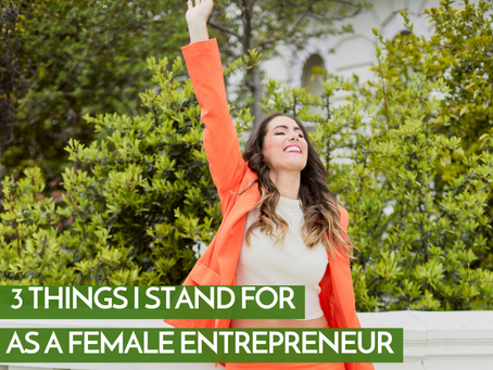 3 Things I Stand For As A Female Entrepreneur