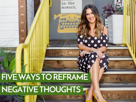 Five Ways To Reframe Negative Thoughts