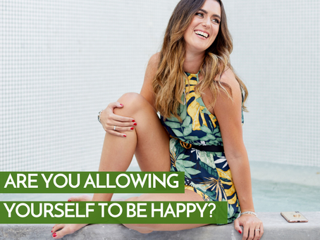 Are You Allowing Yourself To Be Happy?