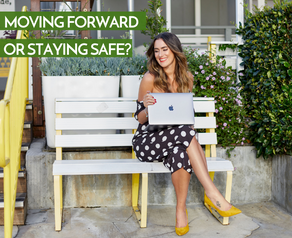 Moving Forward Or Staying Safe?