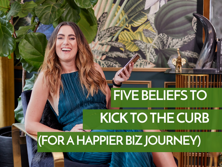 Five Beliefs To Kick To The Curb (For A Happier Biz Journey)